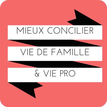 Idées pour mieux concilier vie de famille et vie pro